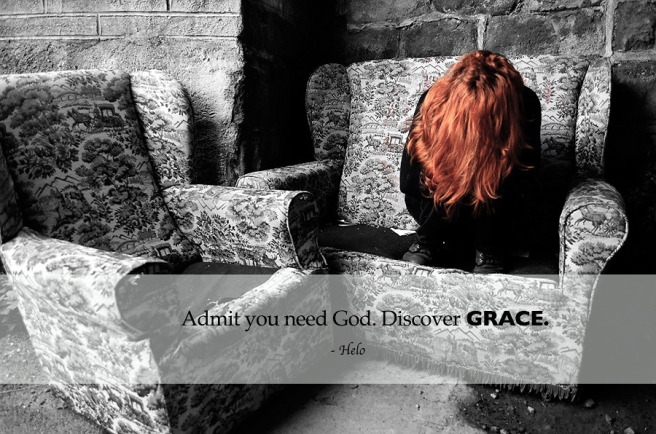 Admit you need God. GRACE