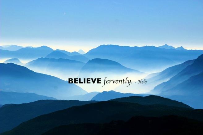 Believe fervently